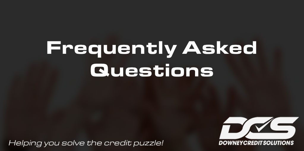Frequently Asked Questions | Downey Credit Solutions