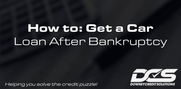 How to Get a Car Loan After Bankruptcy   Downey Credit Solutions
