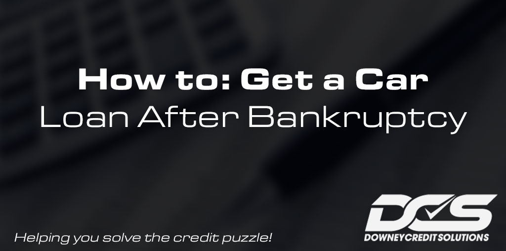 How to Get a Car Loan After Bankruptcy | Downey Credit Solutions