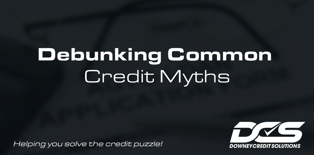 Debunking 8 Common Credit Myths | Downey Credit Solutions