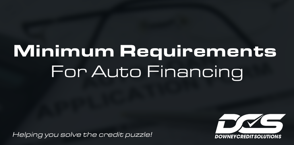 Minimum Requirements For Auto Financing   Downey Credit Solutions