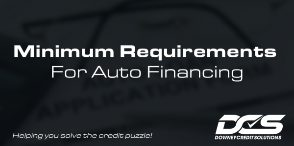 Minimum Requirements For Auto Financing | Downey Credit Solutions